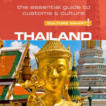 Thailand - Culture Smart!: The Essential Guide to Customs & Culture, Roger Jones