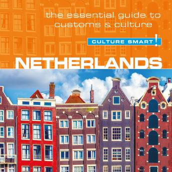 Download Netherlands - Culture Smart!: The Essential Guide To Customs & Culture by Sheryl Buckland