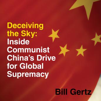 Download Deceiving the Sky: Inside Communist China's Drive for Global Supremacy by Bill Gertz