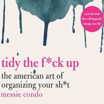 Tidy the F*ck Up: The American Art of Organizing Your Sh*t