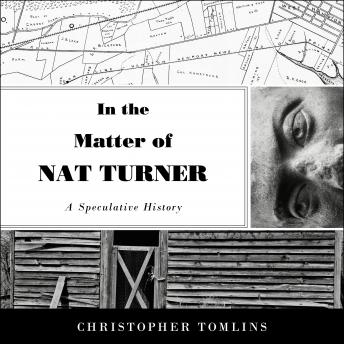 Download In the Matter of Nat Turner: A Speculative History by Christopher Tomlins