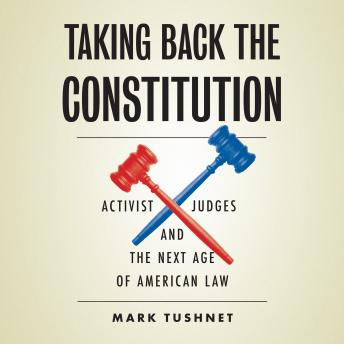 Taking Back the Constitution: Activist Judges and the Next Age of American Law