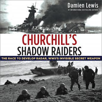 Churchill's Shadow Raiders: The Race to Develop Radar, World War II's Invisible Secret Weapon