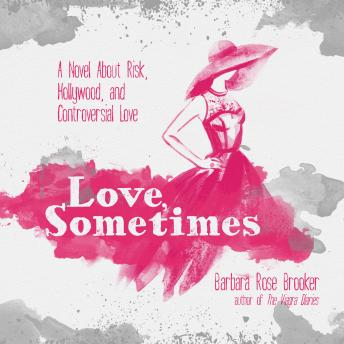 Love, Sometimes: A Novel About Risk, Hollywood, and Controversial Love