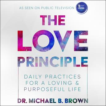 Love Principle: Daily Practices for a Loving & Purposeful Life details