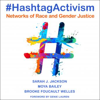 Download #HashtagActivism: Networks of Race and Gender Justice by Sarah J. Jackson, Moya Bailey, Brooke Foucault Welles