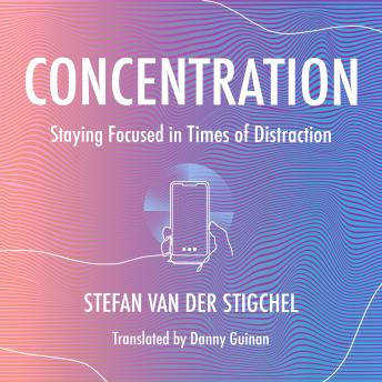 Concentration: Staying Focused in Times of Distraction details