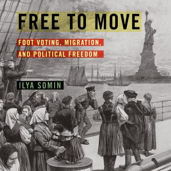 Free to Move: Foot Voting, Migration, and Political Freedom