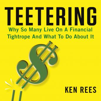 Teetering: Why So Many Live On A Financial Tightrope And What To Do About It