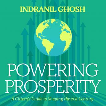 Powering Prosperity: A Citizen's Guide to Shaping the 21st Century details