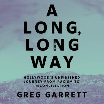 A Long, Long Way: Hollywood's Unfinished Journey from Racism to Reconciliation