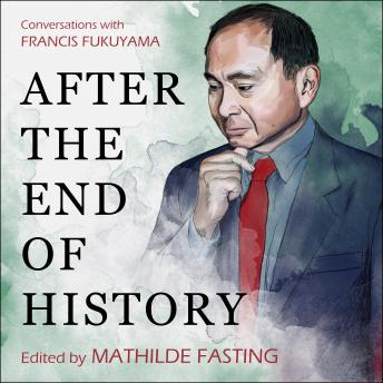 Download After the End of History: Conversations with Francis Fukuyama by Francis Fukuyama, Mathilde Fasting