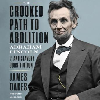 Crooked Path to Abolition: Abraham Lincoln and the Antislavery Constitution details