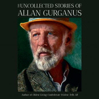 The Uncollected Stories of Allan Gurganus