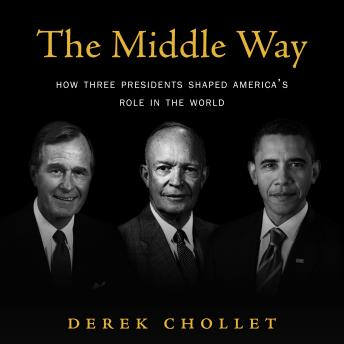The Middle Way: How Three Presidents Shaped America's Role in the World