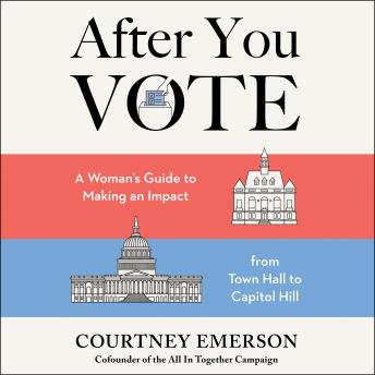 After You Vote: A Woman's Guide to Making an Impact, from Town Hall to Capitol Hill
