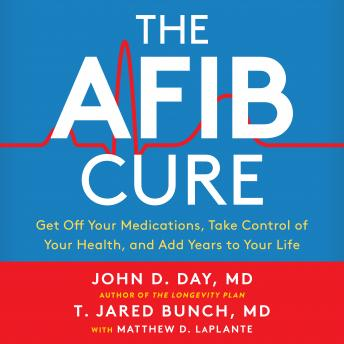 The A-Fib Cure: Get Off Your Medications, Take Control of Your Health, and Add Years to Your Life