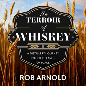 Terroir of Whiskey: A Distiller's Journey Into the Flavor of Place details