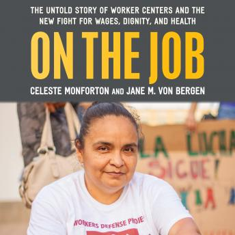 On the Job: The Untold Story of America's Worker Centers and the New Fight for Wages, Dignity, and H