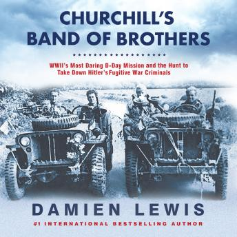 Churchill's Band of Brothers: WWII's Most Daring D-Day Mission and the Hunt to Take Down Hitler's Fu