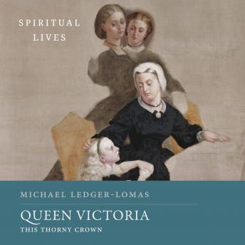 Queen Victoria: This Thorny Crown (Spiritual Lives)