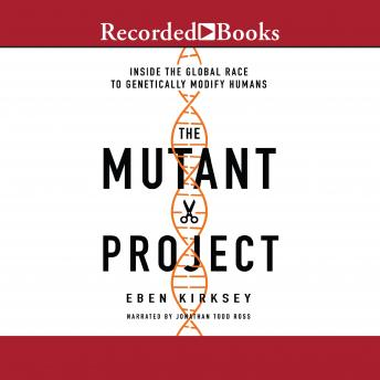 Download Mutant Project: Inside the Global Race to Genetically Modify Humans by Eben Kirksey