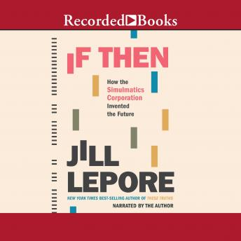 If Then: How the Simulmatics Corporation Invented the Future, Jill Lepore