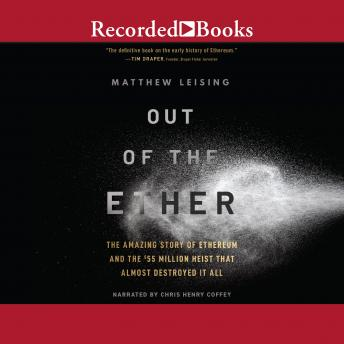 Out of the Ether: The Amazing Story of Ethereum and the $55 Million Heist that Almost Destroyed It A
