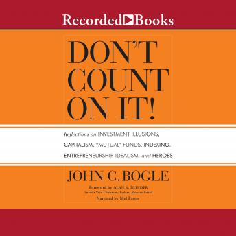 Don't Count On It!: Reflections of Investment Illusions, Capitalism, 'mutual' Funds, Indexing, Entre