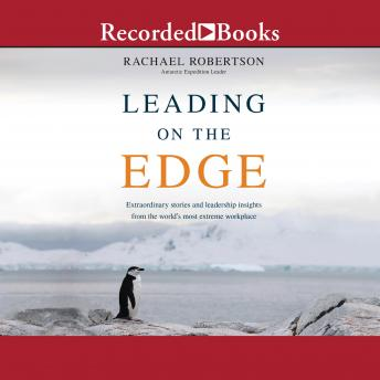 Leading on the Edge: Extraordinary Stories and Leadership Insights from the World's Most Extreme Wor
