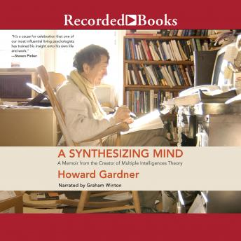 Synthesizing Mind: A Memoir from the Creator of Multiple Intelligence's Theory, Howard Gardner