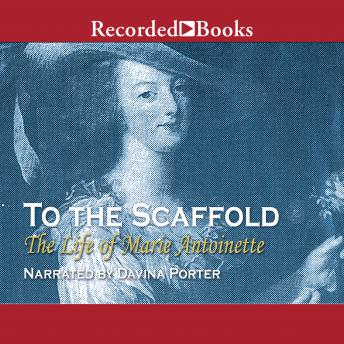 To the Scaffold 'International Edition': The Life of Marie Antoinette