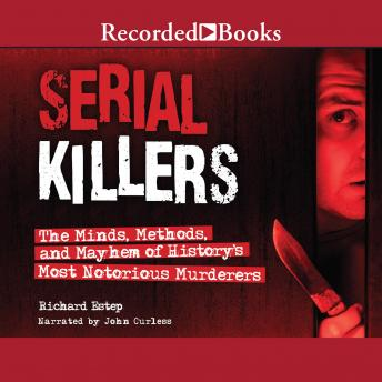 Download Serial Killers: The Minds, Methods, and Mayhem of History's Most Notorious Murderers by Richard Estep