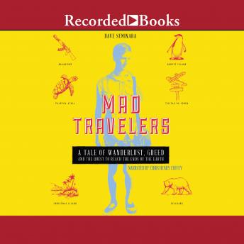 Mad Travelers: A Tale of Wanderlust, Greed and the Quest to Reach the Ends of the Earth