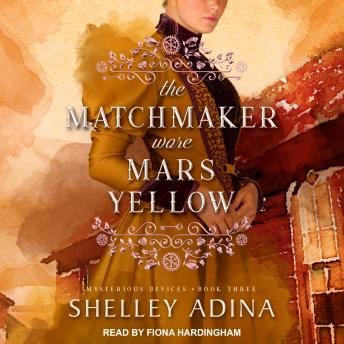 The Matchmaker Wore Mars Yellow: Mysterious Devices 3