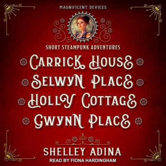 Carrick House, Selwyn Place, Holly Cottage, & Gwynn Place: Short Steampunk Adventures sample.