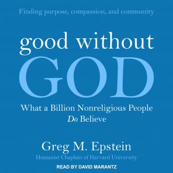 Good Without God: What a Billion Nonreligious People Do Believe, Greg Epstein