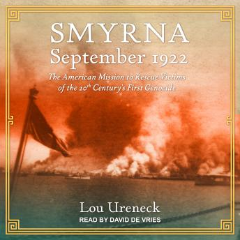 Download Smyrna, September 1922: The American Mission to Rescue Victims of the 20th Century's First Genocide by Lou Ureneck