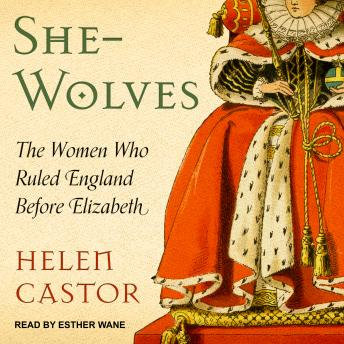 Download She-Wolves: The Women Who Ruled England Before Elizabeth by Helen Castor