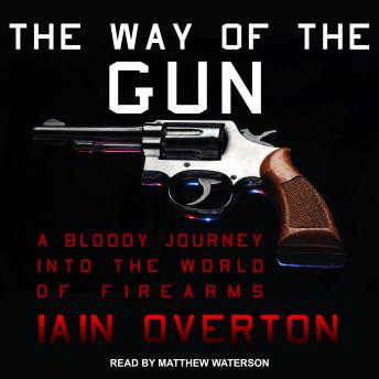 The Way of the Gun: A Bloody Journey into the World of Firearms