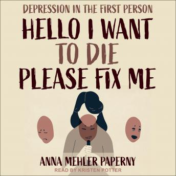 Hello I Want to Die Please Fix Me: Depression in the First Person details