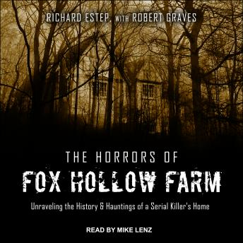 Horrors of Fox Hollow Farm: Unraveling the History & Hauntings of a Serial Killer's Home, Audio book by Rich Estep
