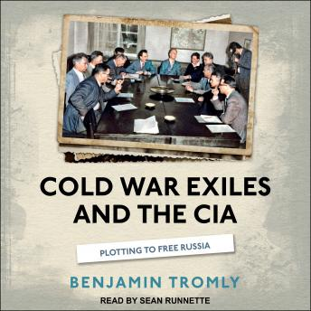 Cold War Exiles and the CIA: Plotting to Free Russia