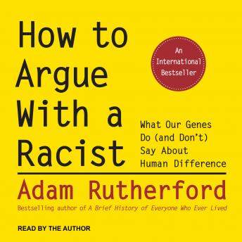 How to Argue With a Racist: What Our Genes Do (and Don't) Say About Human Difference, Audio book by Adam Rutherford