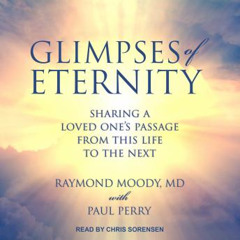 Glimpses of Eternity: Sharing a Loved One's Passage from this Life to the Next