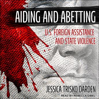 Download Aiding and Abetting: U.S. Foreign Assistance and State Violence by Jessica Trisko Darden
