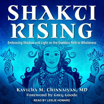 Download Shakti Rising: Embracing Shadow and Light on the Goddess Path to Wholeness by Kavitha M. Chinnaiyan, M.D.