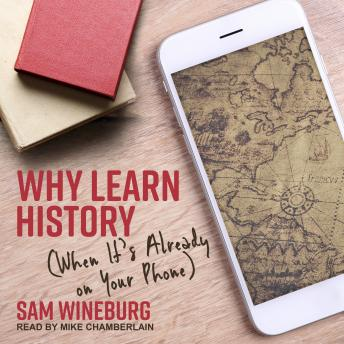Download Why Learn History: (When It's Already on Your Phone) by Sam Wineburg