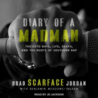 Download Diary Of A Madman: The Geto Boys, Life, Death, and The Roots of Southern Rap by Brad 'scarface' Jordan
