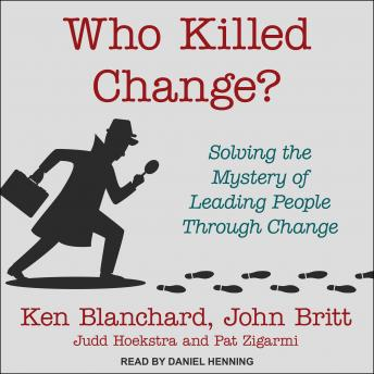 Who Killed Change?: Solving the Mystery of Leading People Through Change details